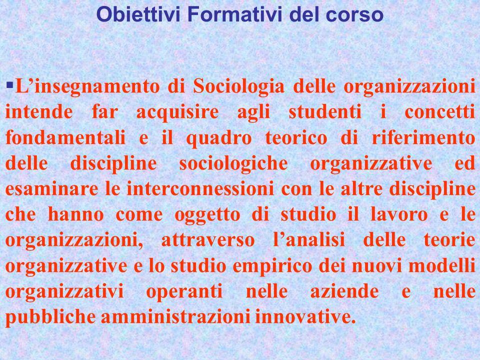 Obiettivi Formativi del corso  L'insegnamento di Sociologia delle organizzazioni intende far acquisire agli studenti i concetti fondamentali e il qua