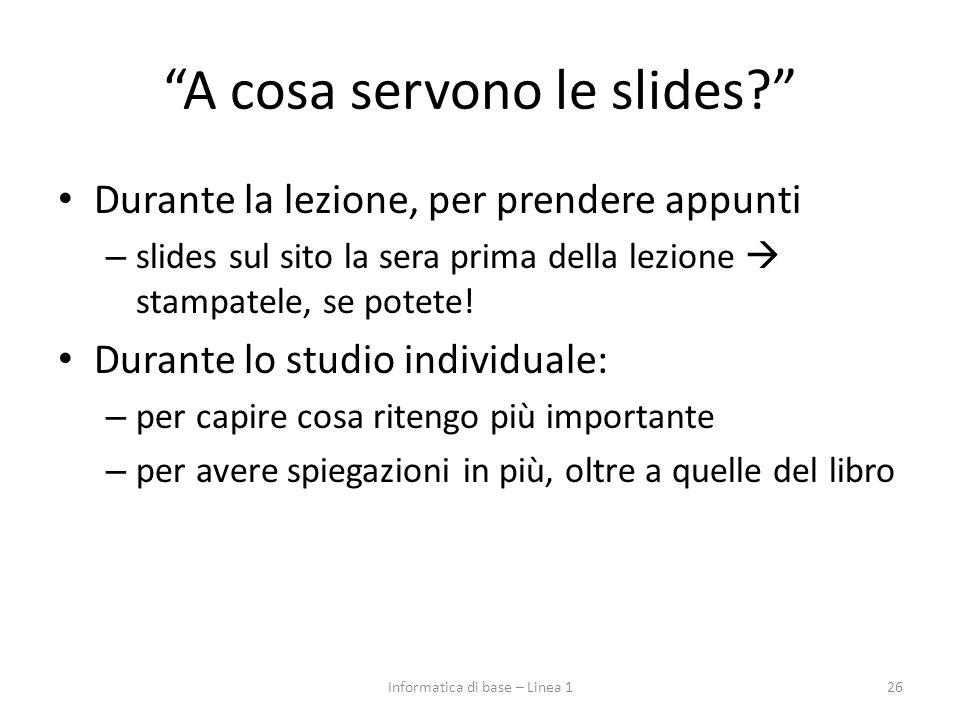 A cosa servono le slides? Durante la lezione, per prendere appunti – slides sul sito la sera prima della lezione  stampatele, se potete.