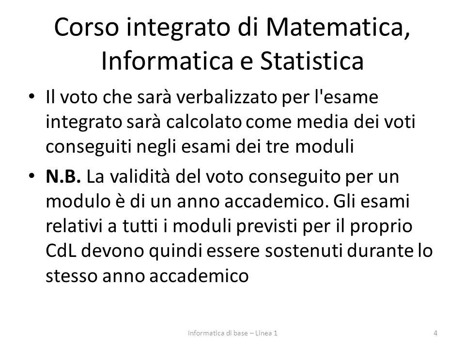Corso integrato di Matematica, Informatica e Statistica Il voto che sarà verbalizzato per l esame integrato sarà calcolato come media dei voti conseguiti negli esami dei tre moduli N.B.
