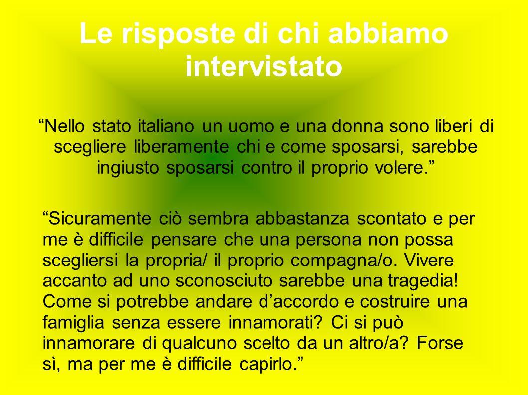 """Le risposte di chi abbiamo intervistato """"Nello stato italiano un uomo e una donna sono liberi di scegliere liberamente chi e come sposarsi, sarebbe in"""