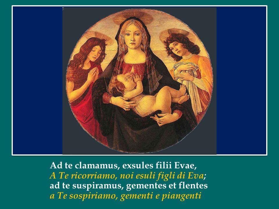 Salve, Regina, Mater misericordiae, Salve, Regina, Madre di misericordia; vita, dulcedo, et spes nostra, salve.
