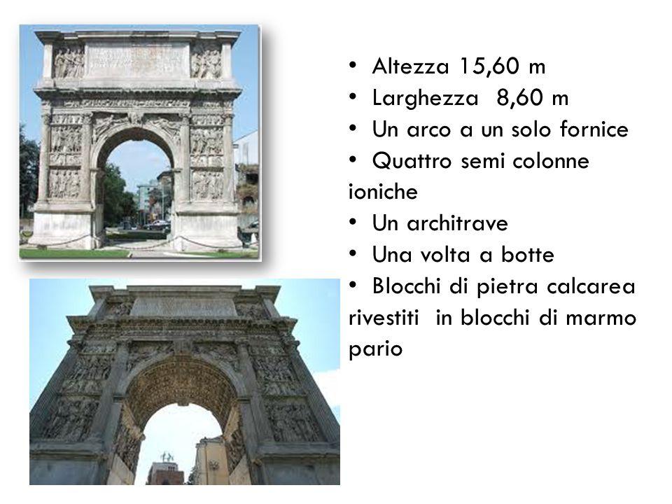 Altezza 15,60 m Larghezza 8,60 m Un arco a un solo fornice Quattro semi colonne ioniche Un architrave Una volta a botte Blocchi di pietra calcarea riv