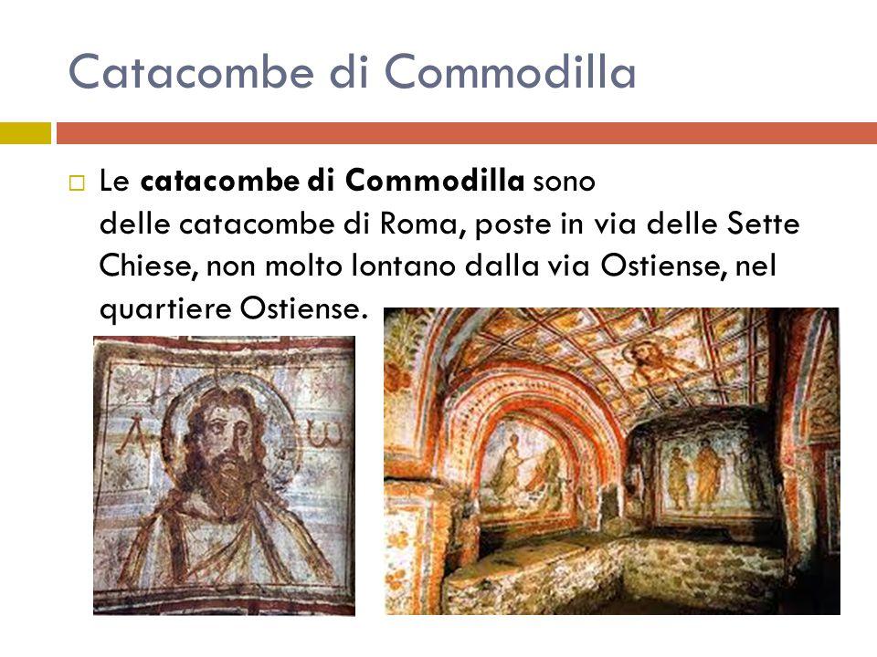 Descrizione Le catacombe di Commodilla, si distinguono per le sepolture dette a pozzo: si tratta di fosse profonde, ove si contano fino a 20 loculi disposti nelle pareti e sovrapposti l uno all'altro.