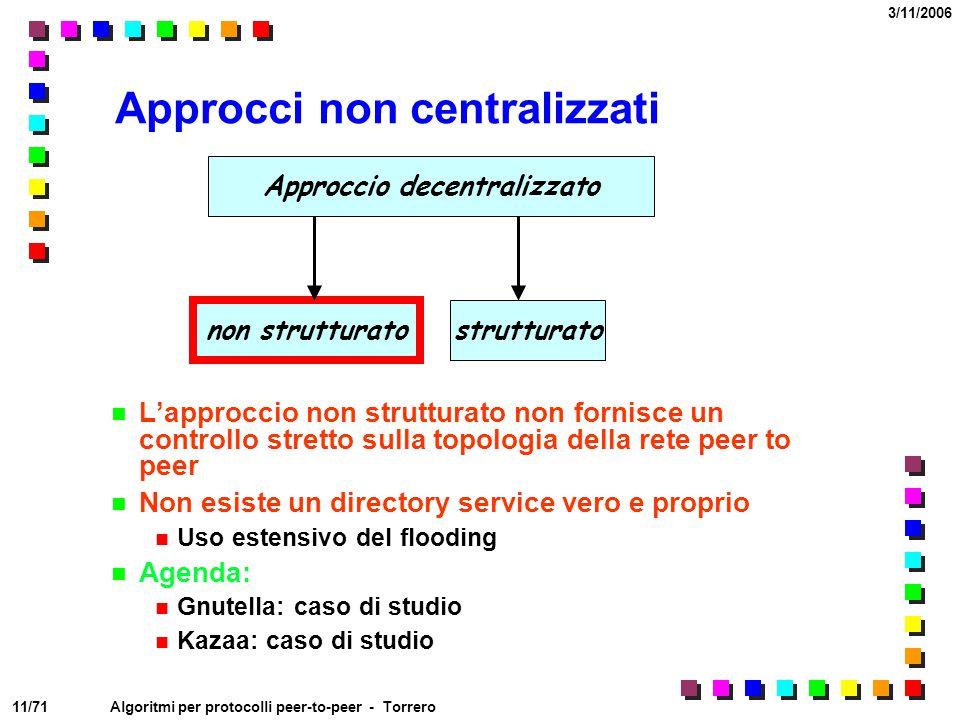 11/71 3/11/2006 Algoritmi per protocolli peer-to-peer - Torrero Approcci non centralizzati L'approccio non strutturato non fornisce un controllo stret