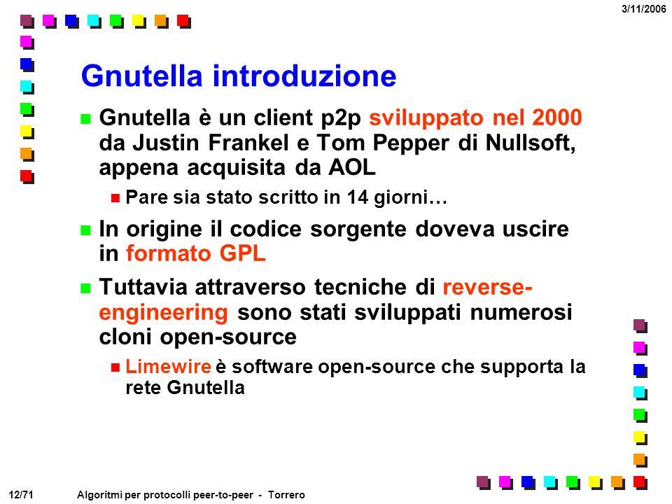 12/71 3/11/2006 Algoritmi per protocolli peer-to-peer - Torrero Gnutella introduzione Gnutella è un client p2p sviluppato nel 2000 da Justin Frankel e