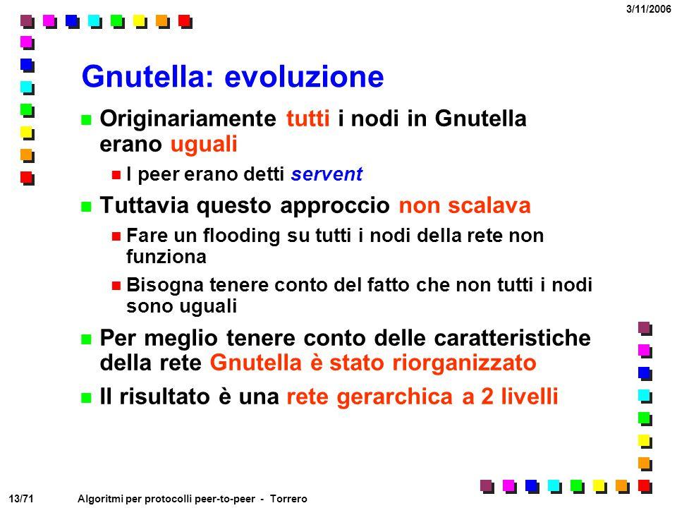 13/71 3/11/2006 Algoritmi per protocolli peer-to-peer - Torrero Gnutella: evoluzione Originariamente tutti i nodi in Gnutella erano uguali I peer eran
