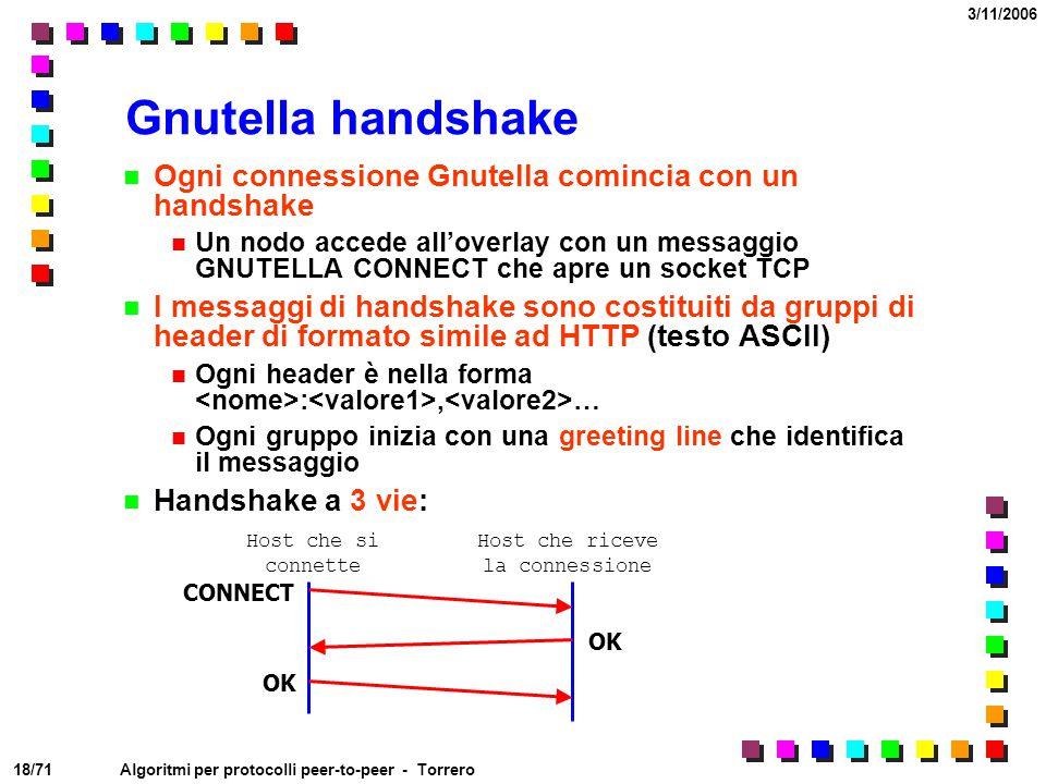 18/71 3/11/2006 Algoritmi per protocolli peer-to-peer - Torrero Gnutella handshake Ogni connessione Gnutella comincia con un handshake Un nodo accede