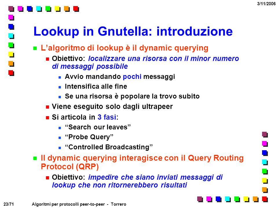 23/71 3/11/2006 Algoritmi per protocolli peer-to-peer - Torrero Lookup in Gnutella: introduzione L'algoritmo di lookup è il dynamic querying Obiettivo