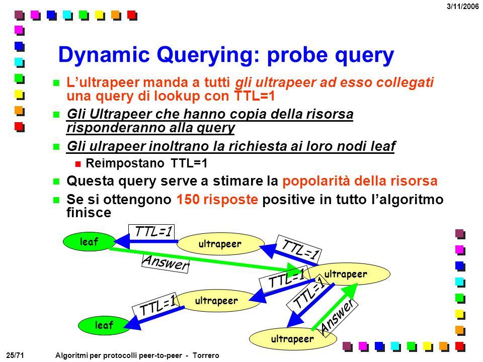 25/71 3/11/2006 Algoritmi per protocolli peer-to-peer - Torrero ultrapeer Dynamic Querying: probe query L'ultrapeer manda a tutti gli ultrapeer ad ess