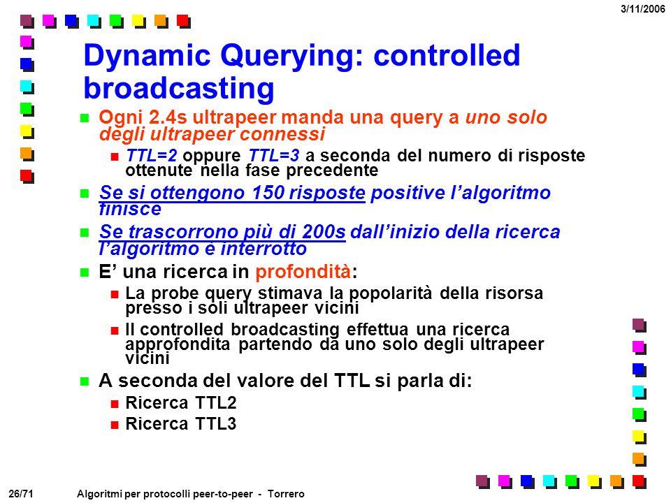 26/71 3/11/2006 Algoritmi per protocolli peer-to-peer - Torrero Dynamic Querying: controlled broadcasting Ogni 2.4s ultrapeer manda una query a uno so