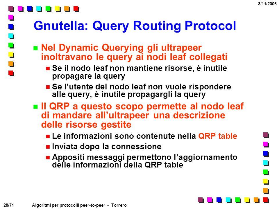 28/71 3/11/2006 Algoritmi per protocolli peer-to-peer - Torrero Gnutella: Query Routing Protocol Nel Dynamic Querying gli ultrapeer inoltravano le que