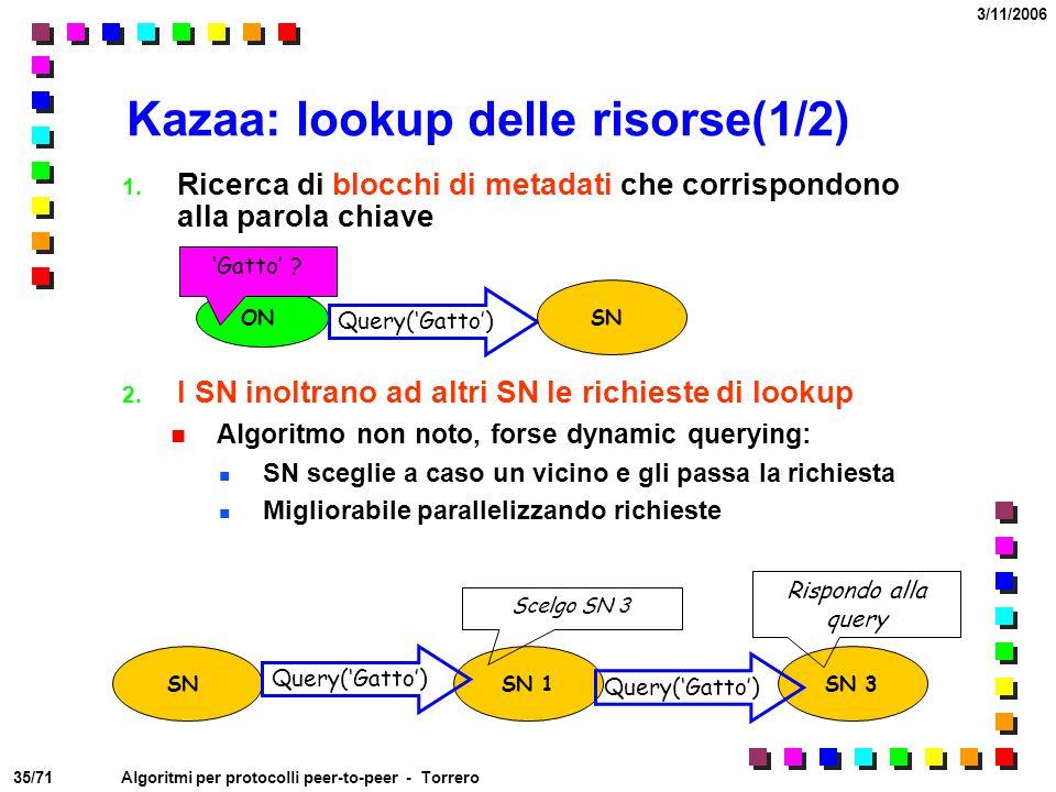 35/71 3/11/2006 Algoritmi per protocolli peer-to-peer - Torrero Kazaa: lookup delle risorse(1/2) 1. Ricerca di blocchi di metadati che corrispondono a