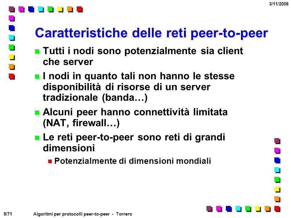 5/71 3/11/2006 Algoritmi per protocolli peer-to-peer - Torrero Caratteristiche delle reti peer-to-peer Tutti i nodi sono potenzialmente sia client che