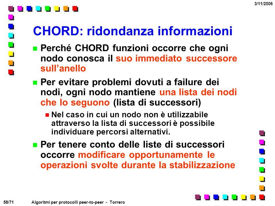 58/71 3/11/2006 Algoritmi per protocolli peer-to-peer - Torrero CHORD: ridondanza informazioni Perché CHORD funzioni occorre che ogni nodo conosca il