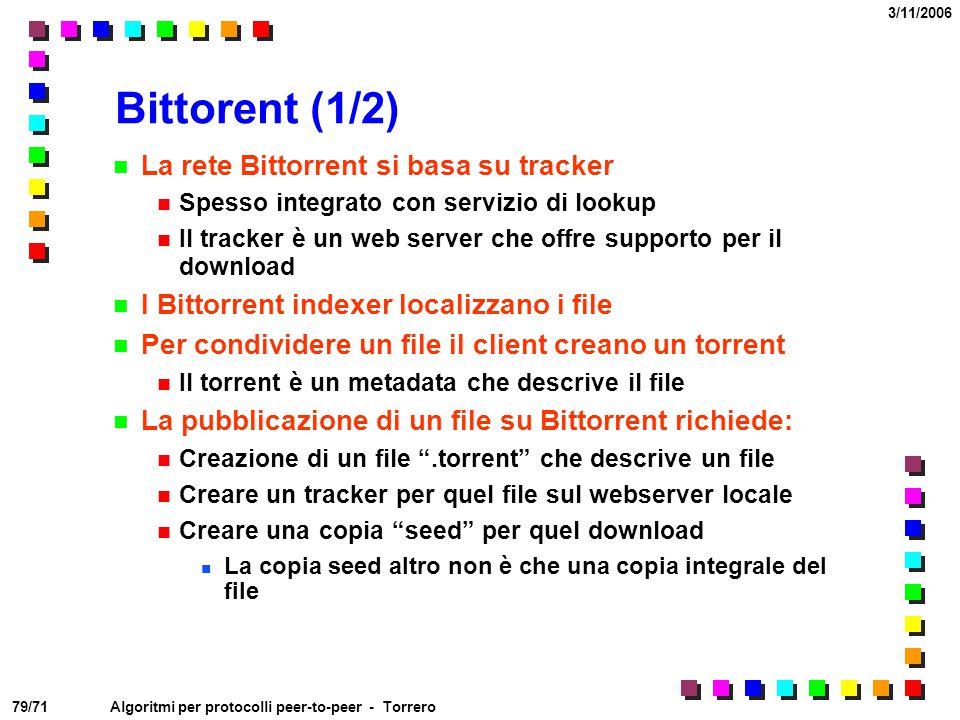79/71 3/11/2006 Algoritmi per protocolli peer-to-peer - Torrero Bittorent (1/2) La rete Bittorrent si basa su tracker Spesso integrato con servizio di