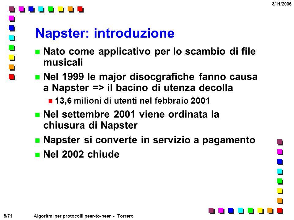 8/71 3/11/2006 Algoritmi per protocolli peer-to-peer - Torrero Napster: introduzione Nato come applicativo per lo scambio di file musicali Nel 1999 le