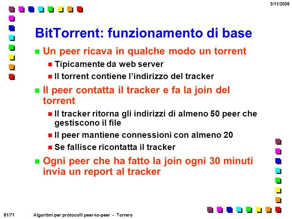 81/71 3/11/2006 Algoritmi per protocolli peer-to-peer - Torrero BitTorrent: funzionamento di base Un peer ricava in qualche modo un torrent Tipicament