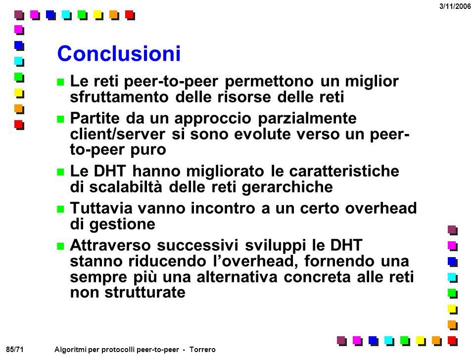 85/71 3/11/2006 Algoritmi per protocolli peer-to-peer - Torrero Conclusioni Le reti peer-to-peer permettono un miglior sfruttamento delle risorse dell
