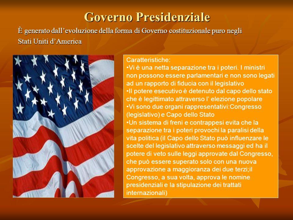 Governo Presidenziale È generato dall'evoluzione della forma di Governo costituzionale puro negli Stati Uniti d'America Caratteristiche: Vi è una nett