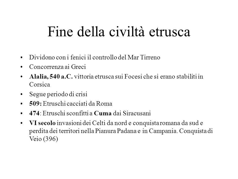 Fine della civiltà etrusca Dividono con i fenici il controllo del Mar Tirreno Concorrenza ai Greci Alalia, 540 a.C. vittoria etrusca sui Focesi che si