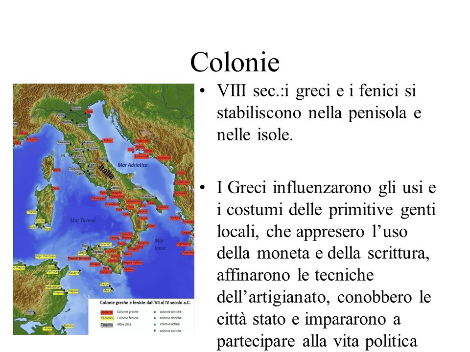 Colonie VIII sec.:i greci e i fenici si stabiliscono nella penisola e nelle isole. I Greci influenzarono gli usi e i costumi delle primitive genti loc
