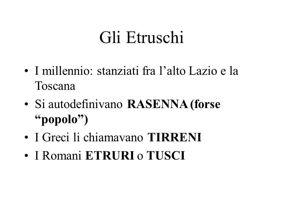"""Gli Etruschi I millennio: stanziati fra l'alto Lazio e la Toscana Si autodefinivano RASENNA (forse """"popolo"""") I Greci li chiamavano TIRRENI I Romani ET"""