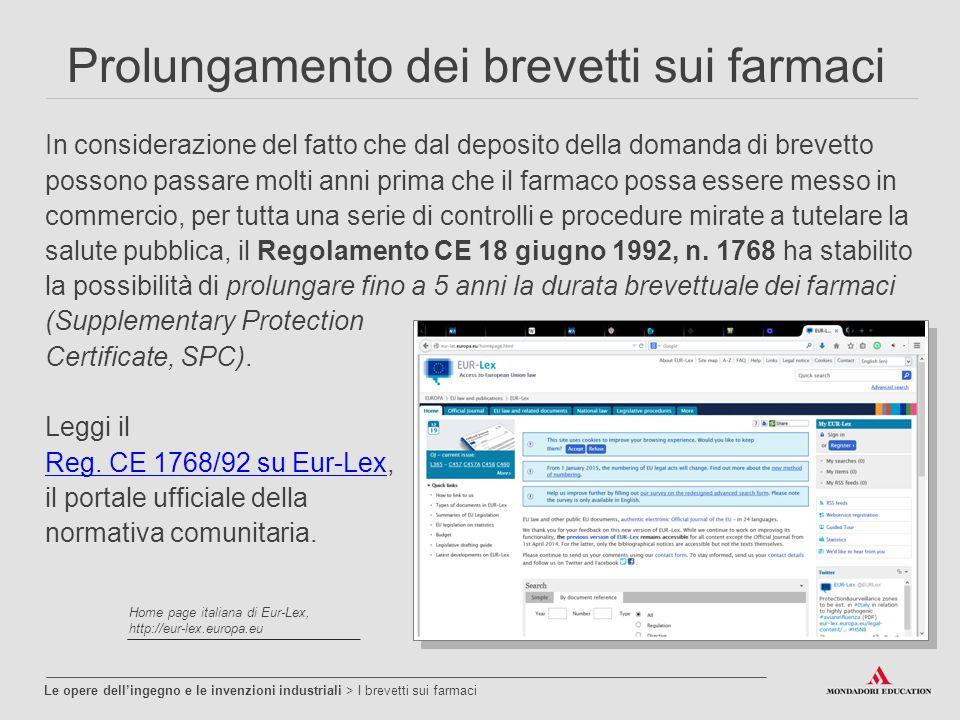 Prolungamento dei brevetti sui farmaci In considerazione del fatto che dal deposito della domanda di brevetto possono passare molti anni prima che il farmaco possa essere messo in commercio, per tutta una serie di controlli e procedure mirate a tutelare la salute pubblica, il Regolamento CE 18 giugno 1992, n.