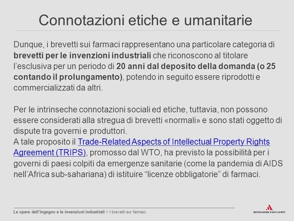 Connotazioni etiche e umanitarie Dunque, i brevetti sui farmaci rappresentano una particolare categoria di brevetti per le invenzioni industriali che