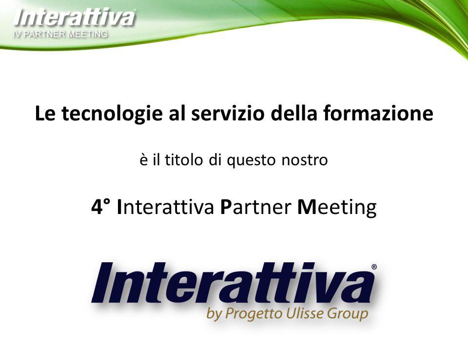 Le tecnologie al servizio della formazione è il titolo di questo nostro 4° Interattiva Partner Meeting