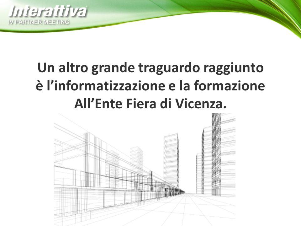 Un altro grande traguardo raggiunto è l'informatizzazione e la formazione All'Ente Fiera di Vicenza.