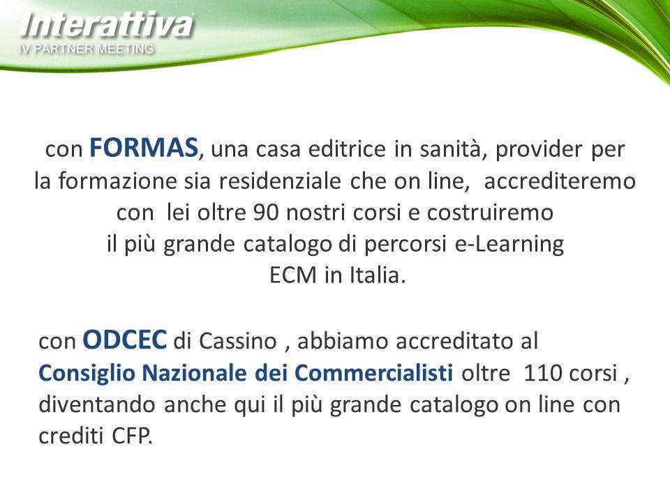 con FORMAS, una casa editrice in sanità, provider per la formazione sia residenziale che on line, accrediteremo con lei oltre 90 nostri corsi e costruiremo il più grande catalogo di percorsi e-Learning ECM in Italia.