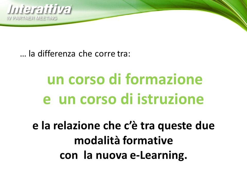 … la differenza che corre tra: un corso di formazione e un corso di istruzione e la relazione che c'è tra queste due modalità formative con la nuova e-Learning.