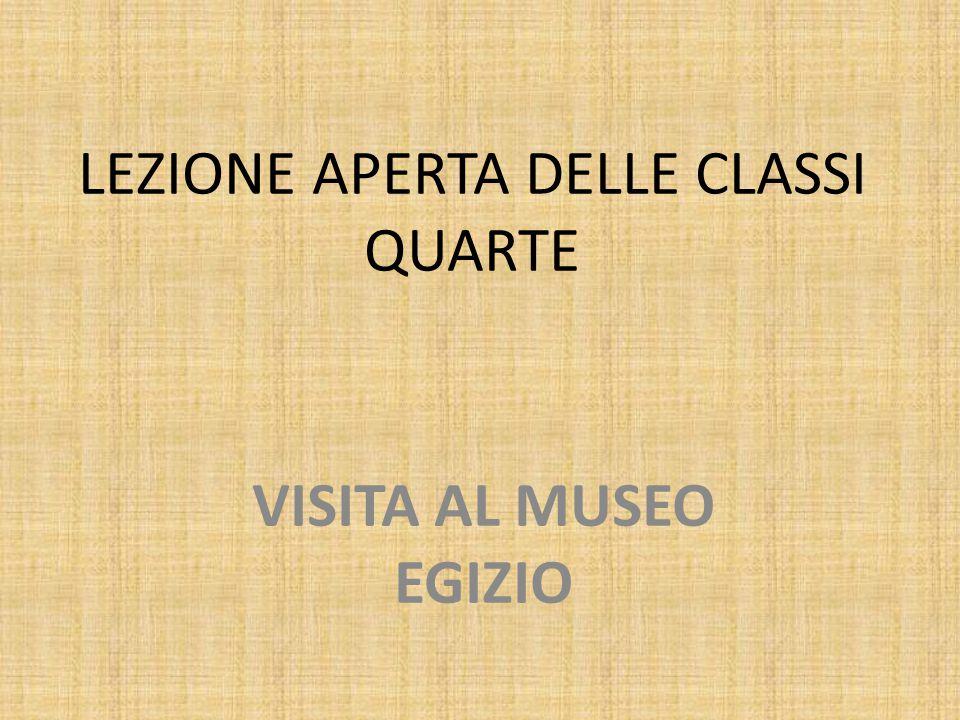 LEZIONE APERTA DELLE CLASSI QUARTE VISITA AL MUSEO EGIZIO