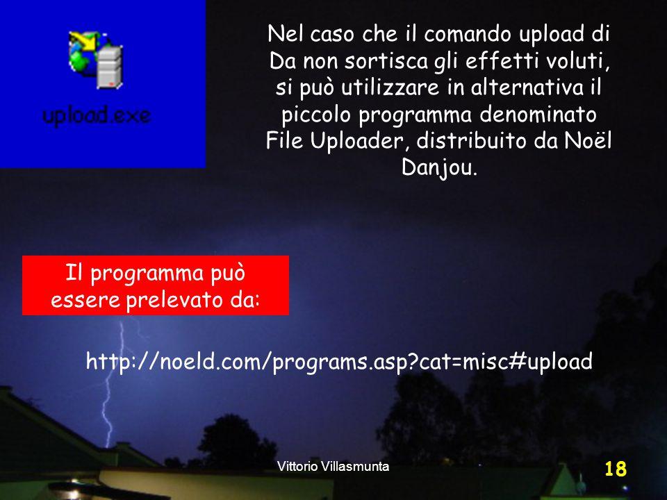 Vittorio Villasmunta 18 Nel caso che il comando upload di Da non sortisca gli effetti voluti, si può utilizzare in alternativa il piccolo programma de