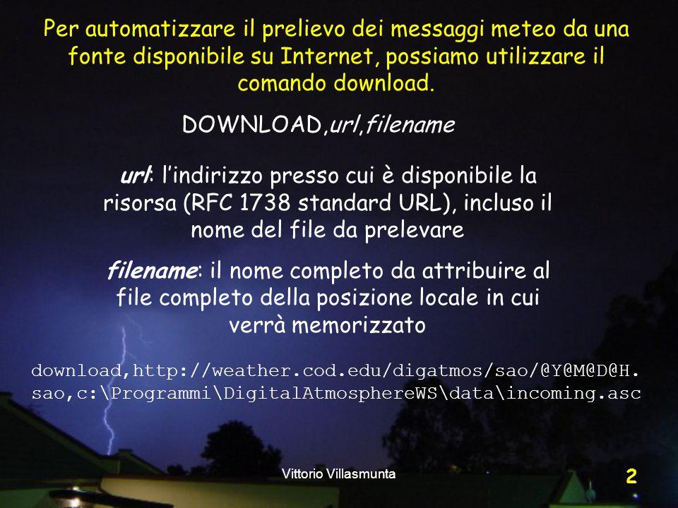 Vittorio Villasmunta 13 Con la procedura copia-incolla possiamo prelevare l'intero URL ed inserirlo nel nostro file di script, naturalmente preceduto dal comando download, e seguito dal nome locale da attribuire al file di dati.