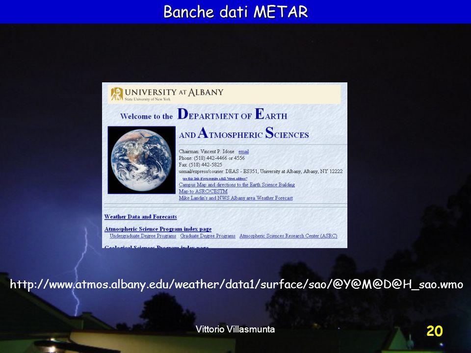 Vittorio Villasmunta 20 Banche dati METAR http://www.atmos.albany.edu/weather/data1/surface/sao/@Y@M@D@H_sao.wmo