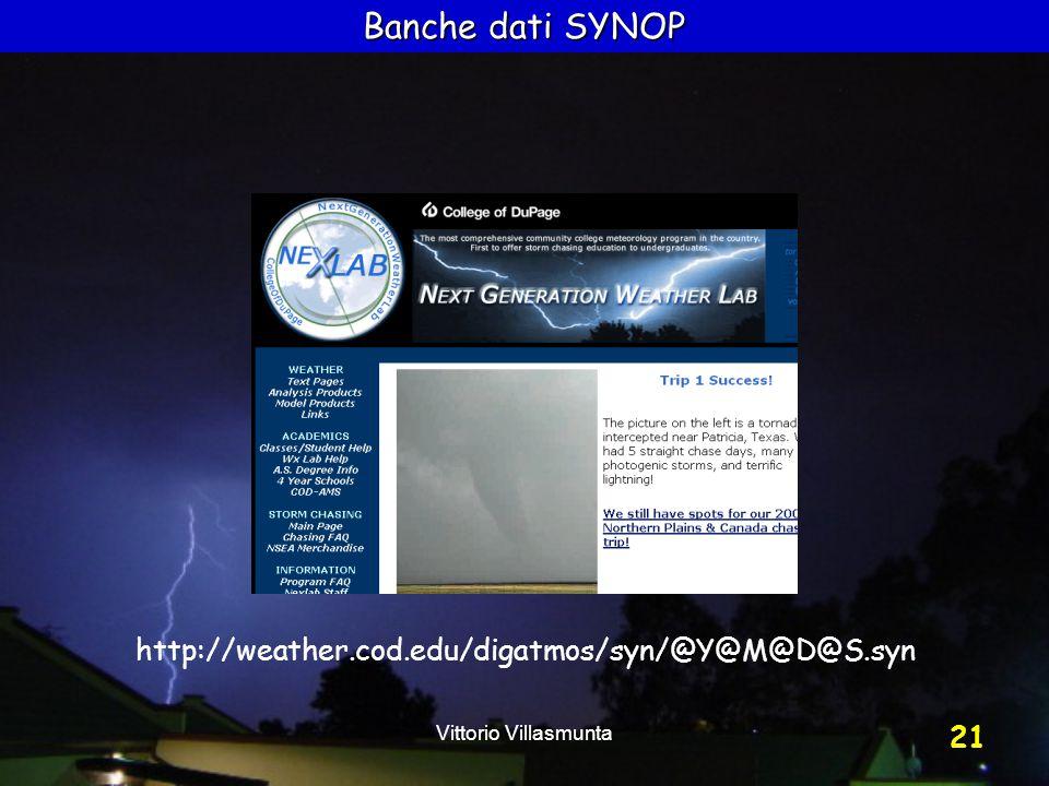 Vittorio Villasmunta 21 Banche dati SYNOP http://weather.cod.edu/digatmos/syn/@Y@M@D@S.syn