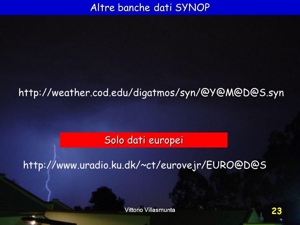 Vittorio Villasmunta 23 Altre banche dati SYNOP http://www.uradio.ku.dk/~ct/eurovejr/EURO@D@S Solo dati europei http://weather.cod.edu/digatmos/syn/@Y@M@D@S.syn