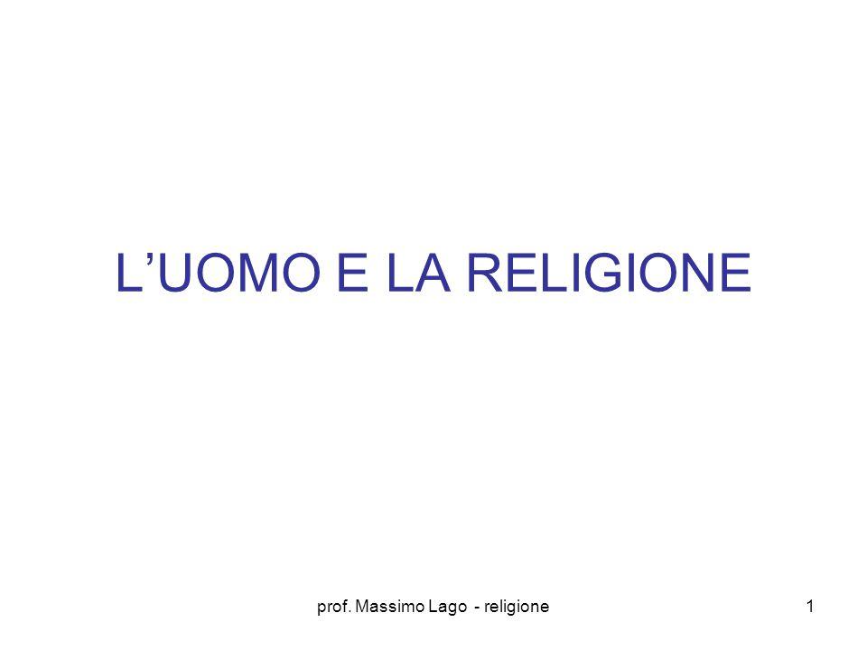prof. Massimo Lago - religione1 L'UOMO E LA RELIGIONE