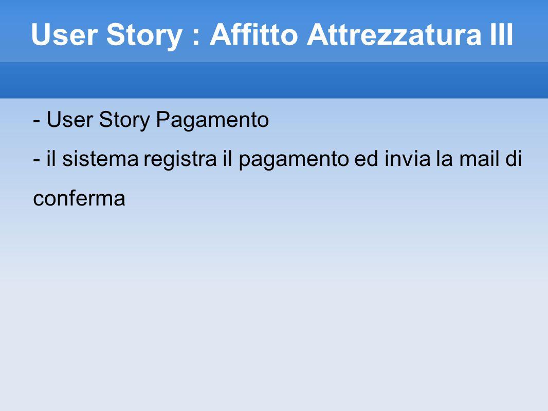 User Story : Affitto Attrezzatura III - User Story Pagamento - il sistema registra il pagamento ed invia la mail di conferma
