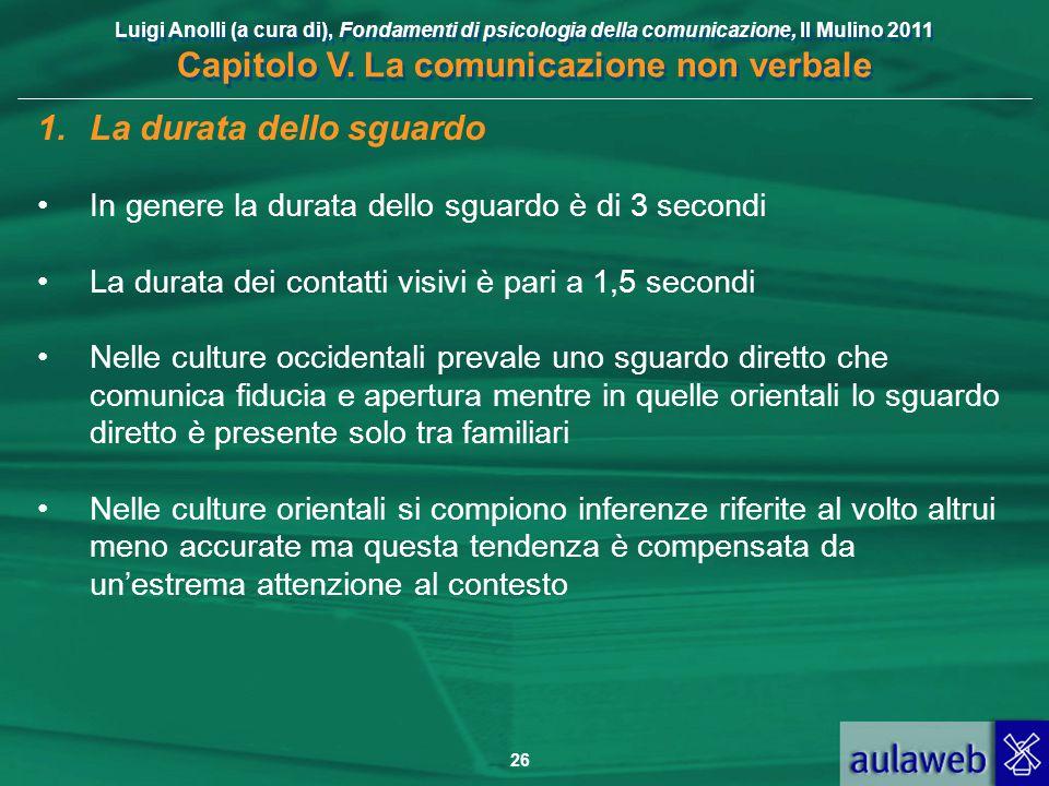 Luigi Anolli (a cura di), Fondamenti di psicologia della comunicazione, Il Mulino 2011 Capitolo V. La comunicazione non verbale 26 1.La durata dello s