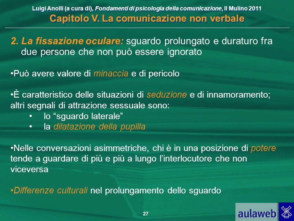 Luigi Anolli (a cura di), Fondamenti di psicologia della comunicazione, Il Mulino 2011 Capitolo V. La comunicazione non verbale 27 2. La fissazione oc