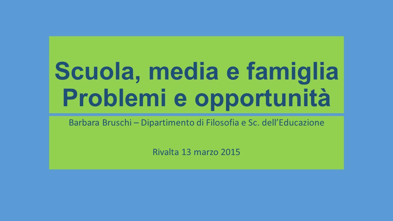 Scuola, media e famiglia Problemi e opportunità Barbara Bruschi – Dipartimento di Filosofia e Sc.