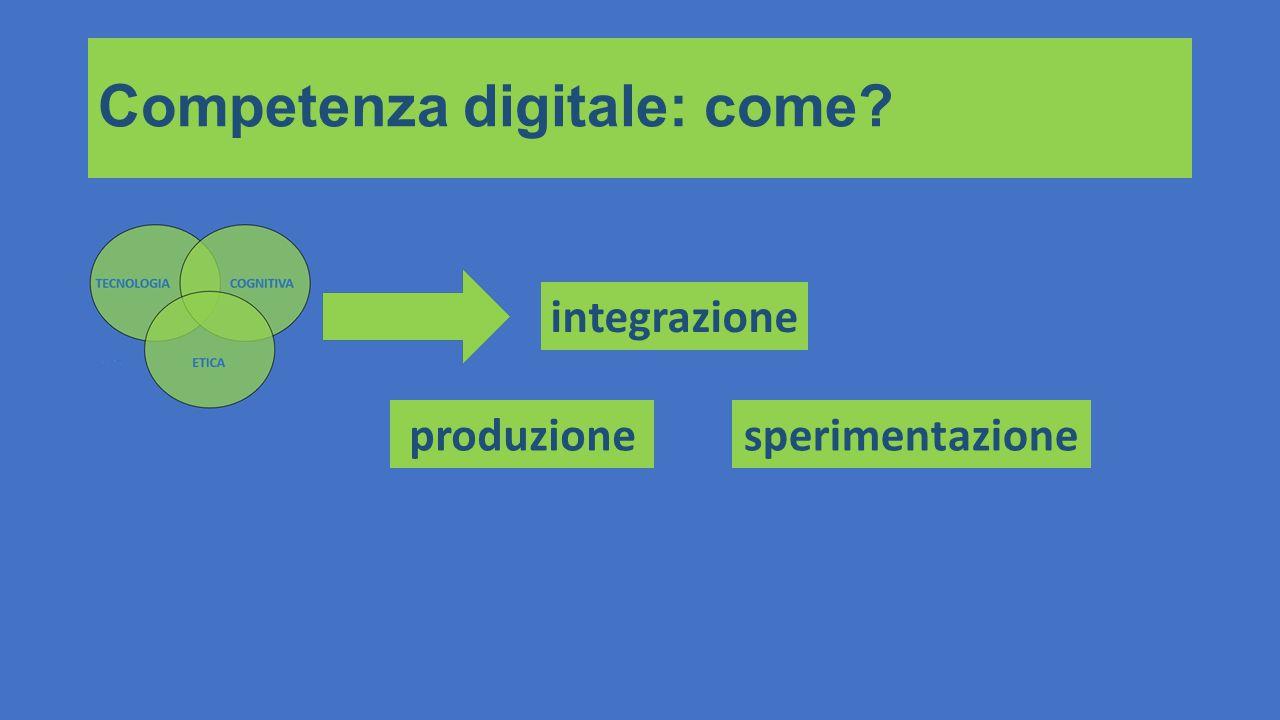 Competenza digitale: come? integrazione produzionesperimentazione