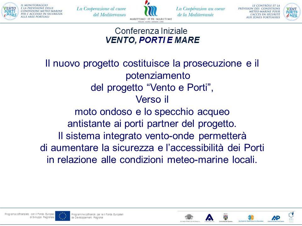 Programa cofinanziato con il Fondo Europeo di Sviluppo Regionale Programme cofinancé par le il Fonds Européen de Devéloppement Régional Conferenza Iniziale VENTO, PORTI E MARE Nel porto di Savona- Vado Ligure attraverso il progetto Vento e porti sono stati installati sei anemometri triassiali