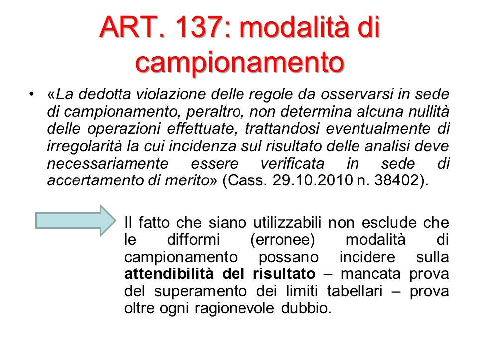 ART. 137: modalità di campionamento «La dedotta violazione delle regole da osservarsi in sede di campionamento, peraltro, non determina alcuna nullità
