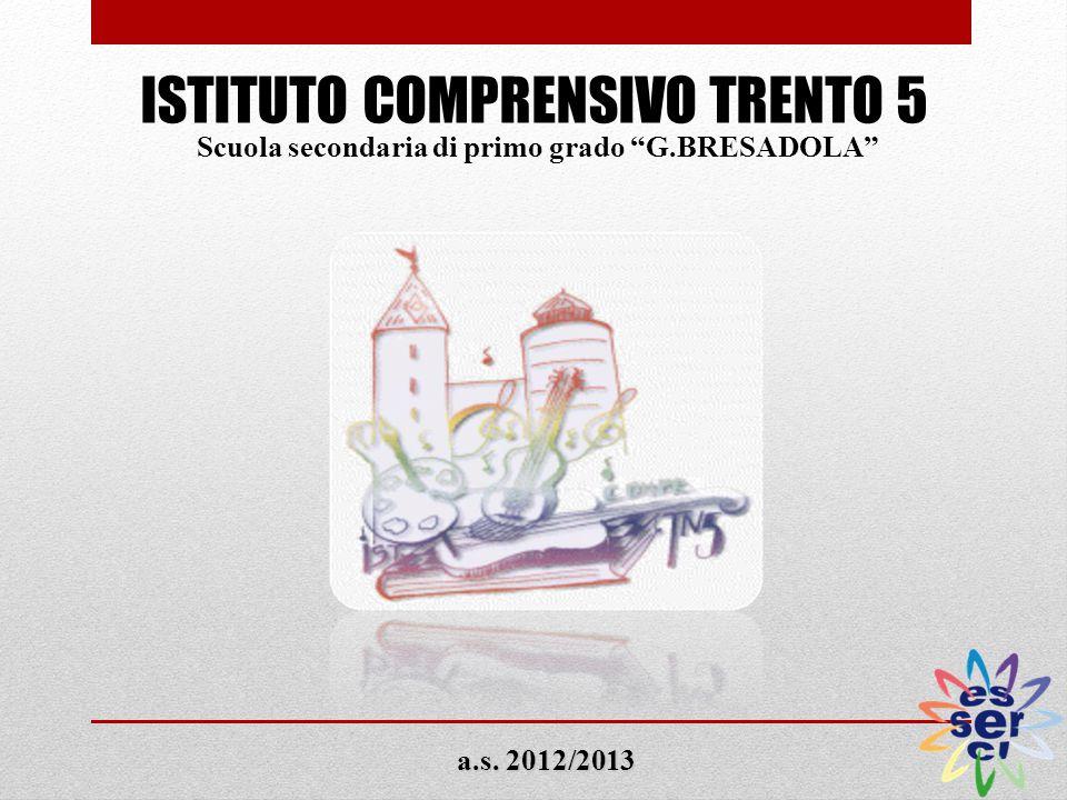 ISTITUTO COMPRENSIVO TRENTO 5 Scuola secondaria di primo grado G.BRESADOLA a.s. 2012/2013