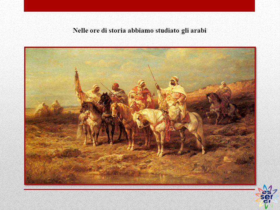 Nelle ore di storia abbiamo studiato gli arabi