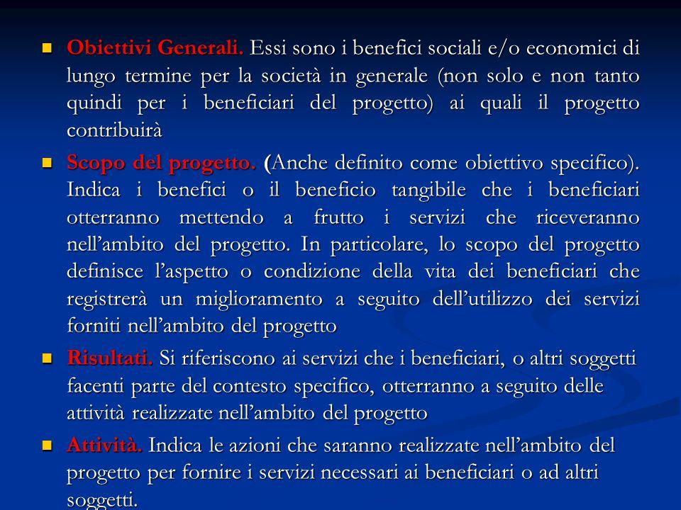Obiettivi Generali. Essi sono i benefici sociali e/o economici di lungo termine per la società in generale (non solo e non tanto quindi per i benefici