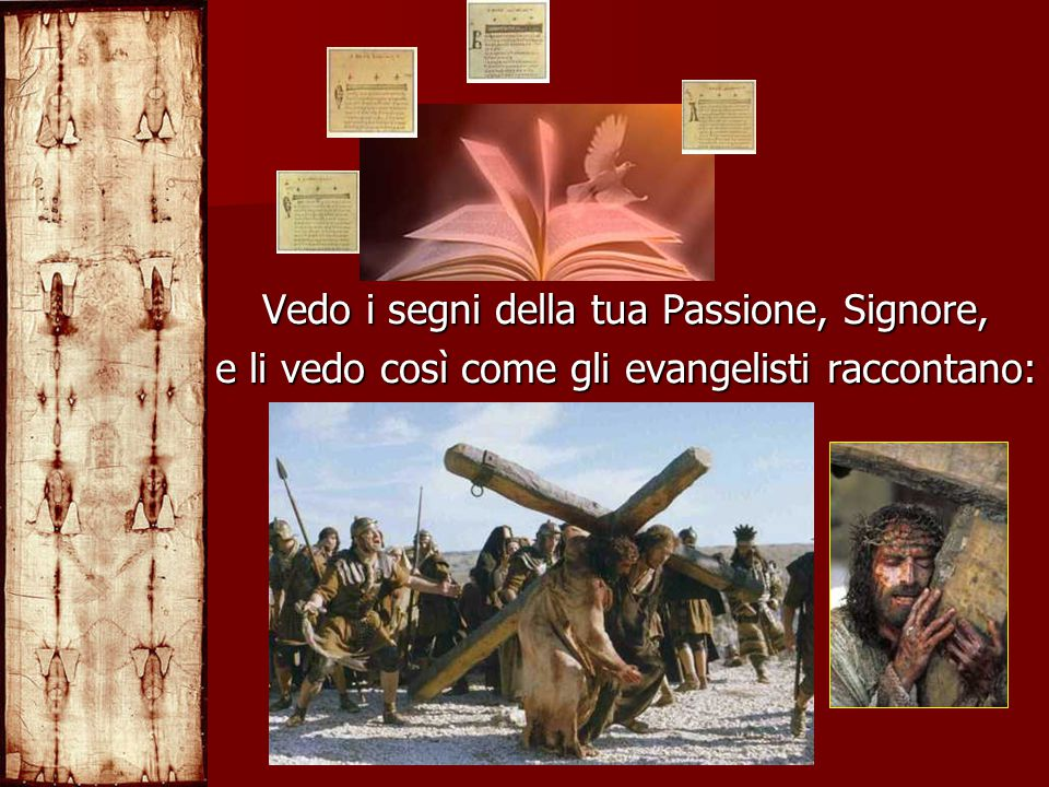 Vedo i segni della tua Passione, Signore, e li vedo così come gli evangelisti raccontano:
